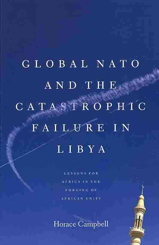 Global NATO and the Catastrophic Failure in Libya By Campbell, Horace